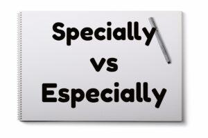 specially-or-especially